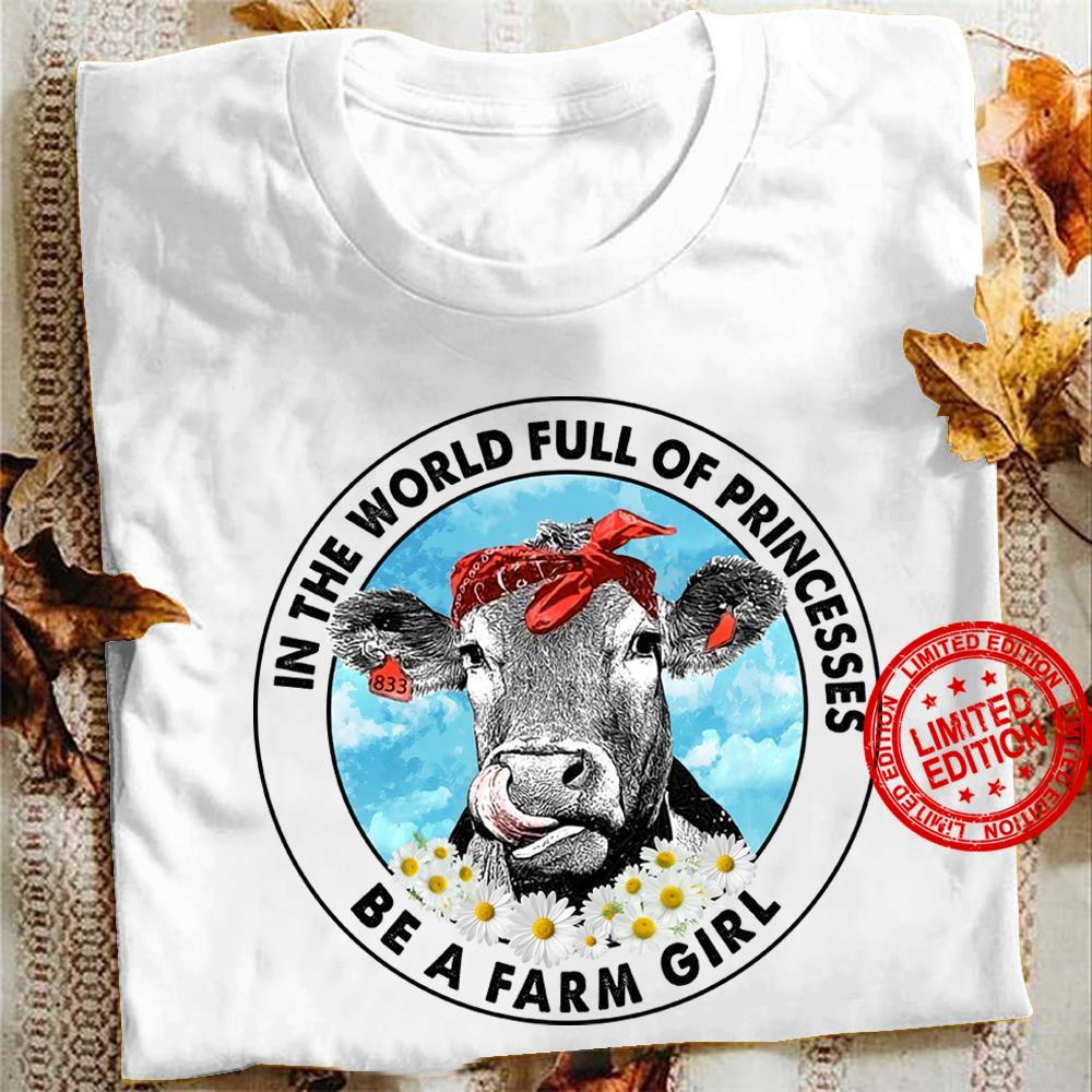 In The World Full Of Princesses Be A Farm Girl Shirt