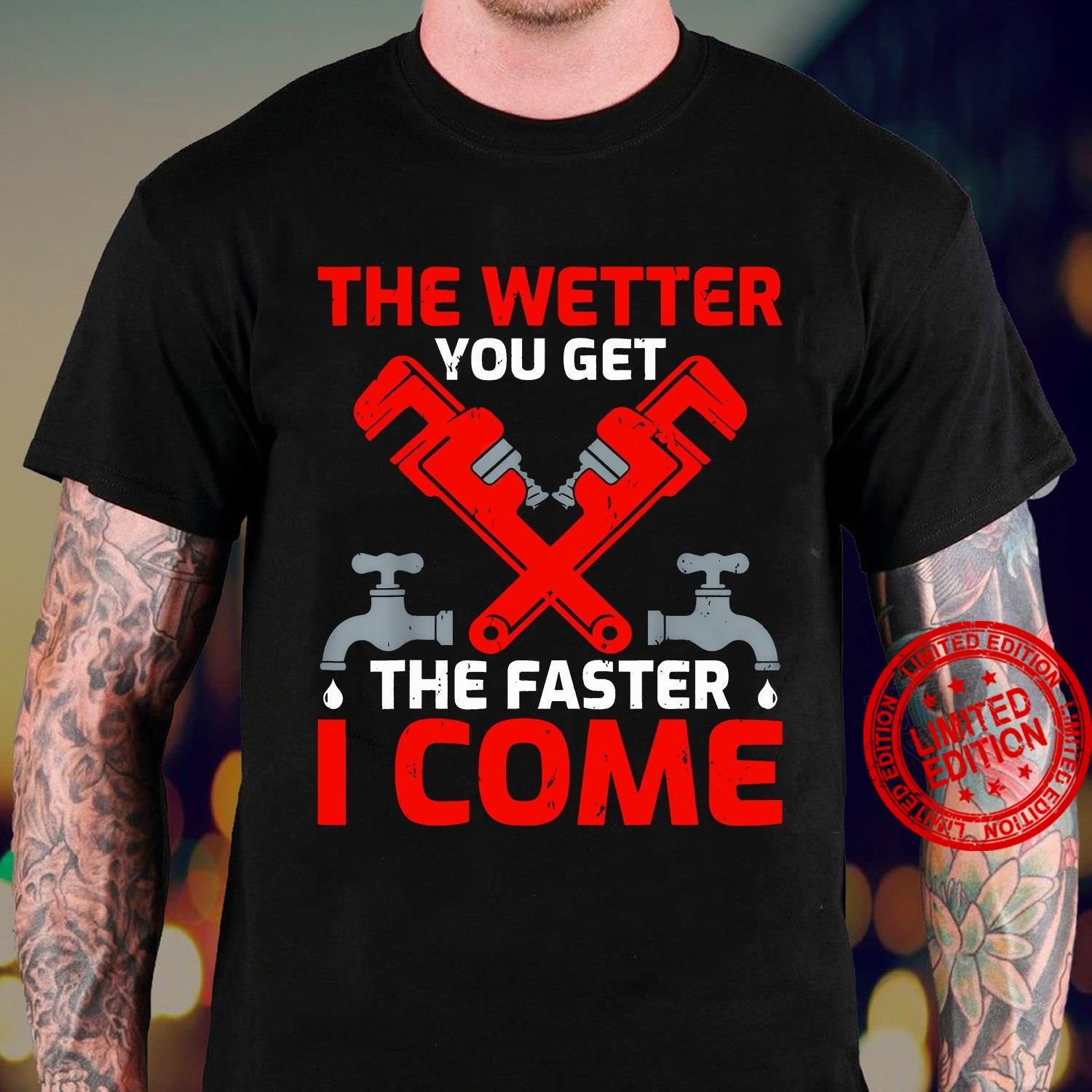 The Wetter You Get The Faster I Come Shirt