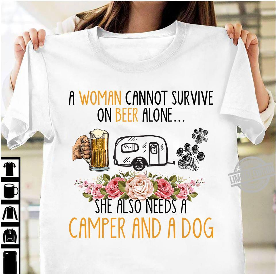 A Woman Cannot Survive On Beer Alone She Also Needs A Camper And A Dog Shirt