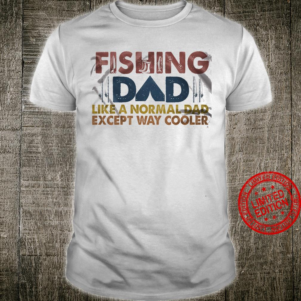 Fishing Dad Like A Normal Dad Except Way Cooler Shirt unisex
