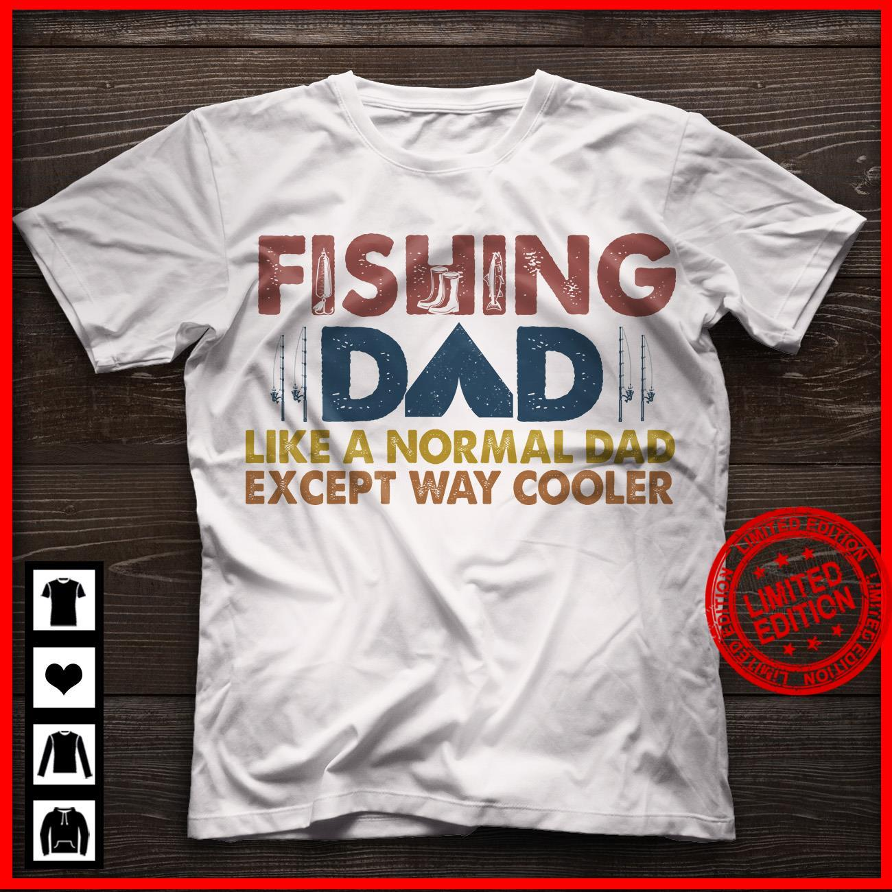 Fishing Dad Like A Normal Dad Except Way Cooler Shirt