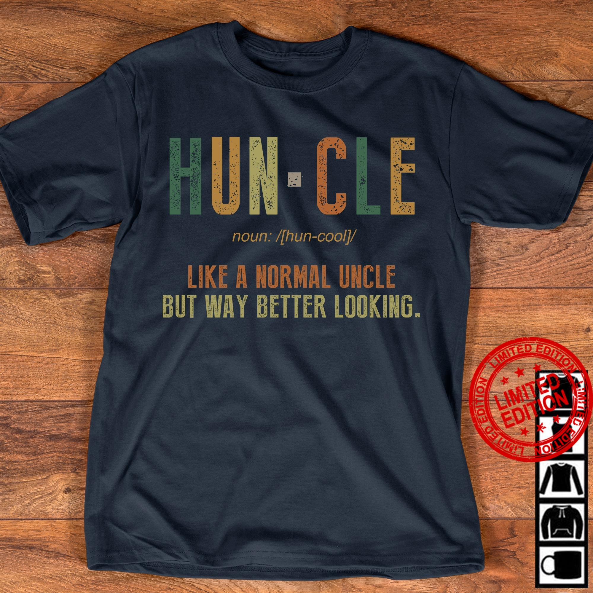 Hun - Cle Like A Normal Uncle But Way Better Looking Shirt