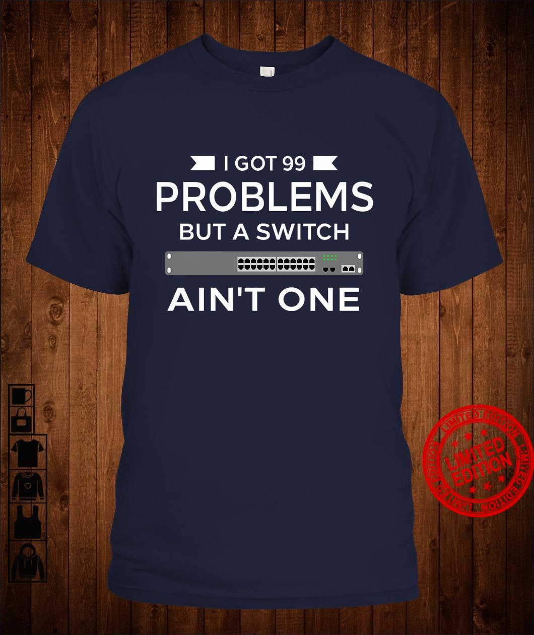 I Got 99 Problems But A Switch Ain't One Shirt