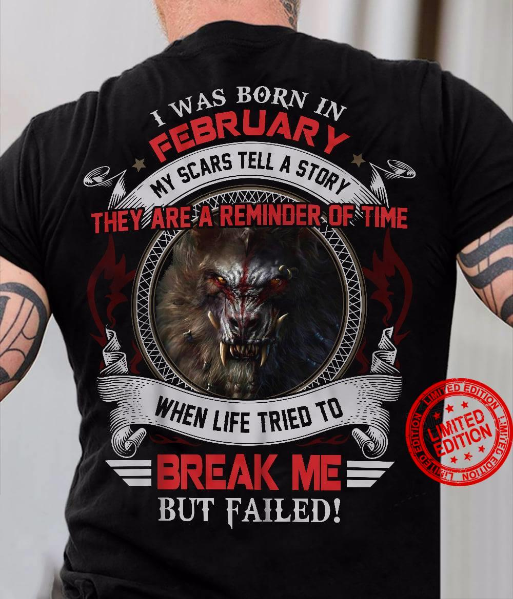 I Was Born In February My Scars Tell A Story When Life Tried To Break Me But Failed Shirt