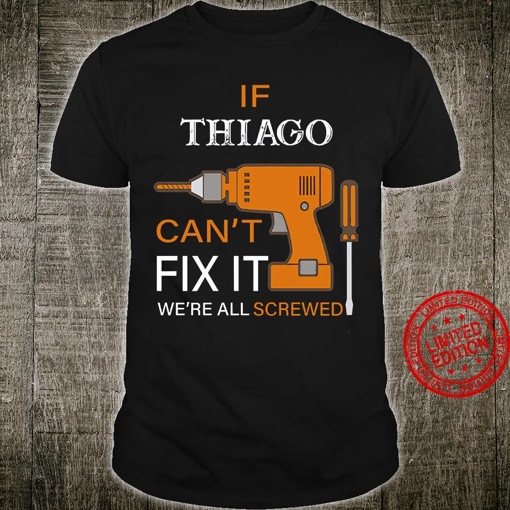 If Thiago Can't Fix It We're All Screwed Shirt unisex
