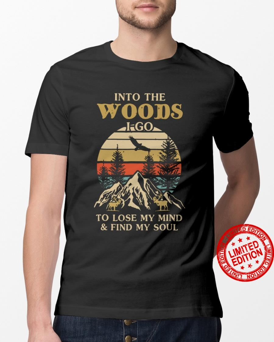 Into The Woods I Go To Lose My Mind & Find My Soul Shirt