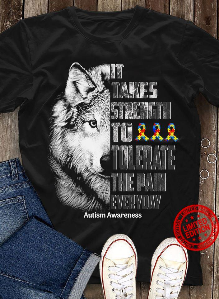 It Takes Strength To Tolerate The Pain Everyday Shirt
