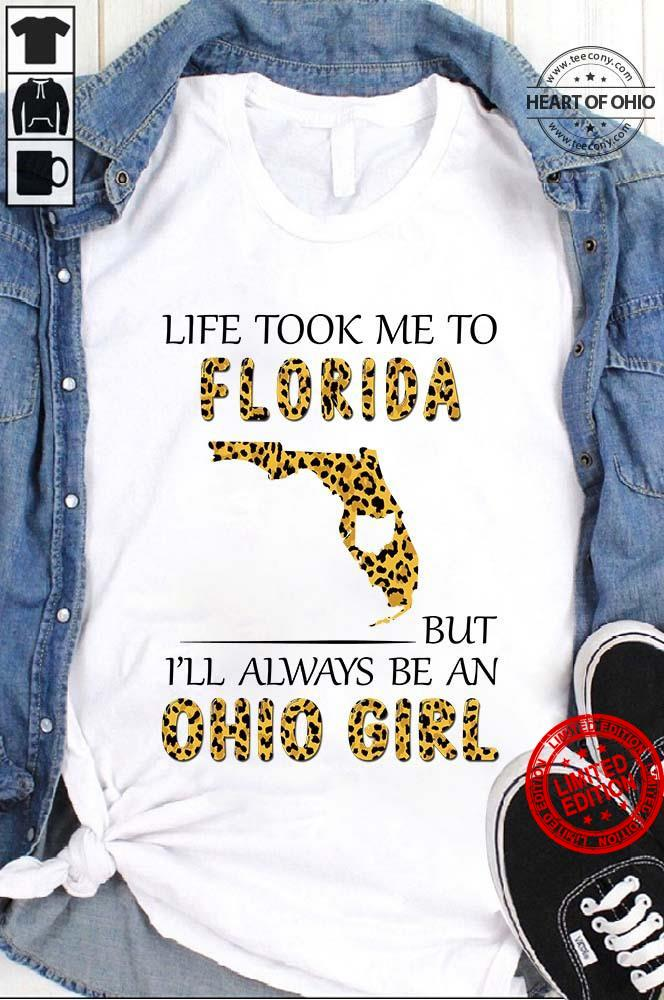 Life Took Me To Florida But I'll Always Be An Ohio Girl Shirt