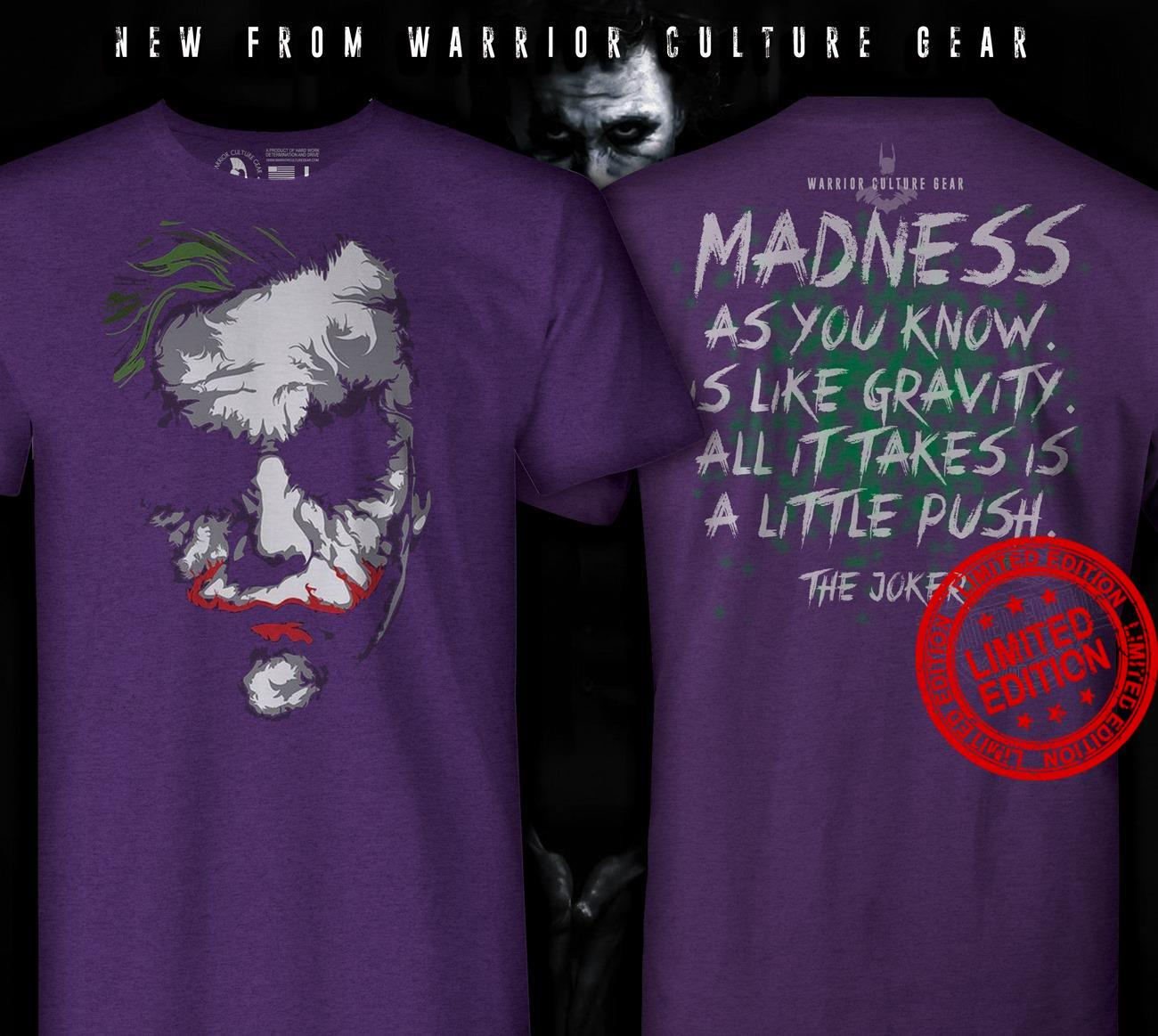 Madness As You Know Is Like Gravity All It Takes Is A Little Push The Joker Shirt