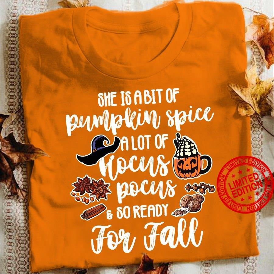 She Is A Bit Of Pumpkin Spice A Lot Of Hocus Pocus & So Ready For Fall Shirt